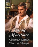 Christian Seaton: Duke Of Danger (Dangerous Dukes, Book 6) (Historical) (New)