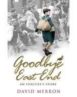 Goodbye East End: An Evacuee's Story (New)
