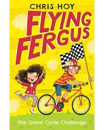 Flying Fergus 2: The Great Cycle Challenge: by Olympic champion Sir Chris Hoy, written with award-winning author Joanna Nadin (New)