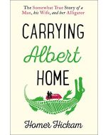 Carrying Albert Home: The Somewhat True Story of a Man, His Wife and Her Alligator (New)