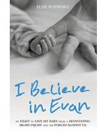 I Believe in Evan: My Fight to Save My Baby from a Devastating Brain Injury and the Forces Against Us (New)